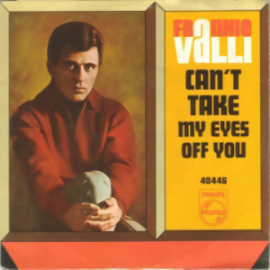 Cant Take My Eyes Off You 1967 single by Frankie Valli