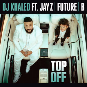 Top Off 2018 single by DJ Khaled featuring JAY Z, Future and Beyoncé