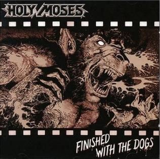 <i>Finished with the Dogs</i> 1987 studio album by Holy Moses
