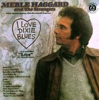 <i>I Love Dixie Blues</i> 1973 live album by Merle Haggard and The Strangers