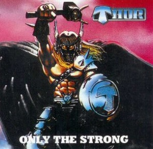 <i>Only the Strong</i> (Thor album) 1985 studio album by Thor