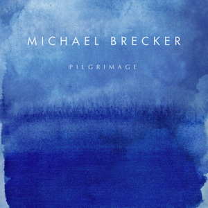 <i>Pilgrimage</i> (Michael Brecker album) 2007 studio album by Michael Brecker