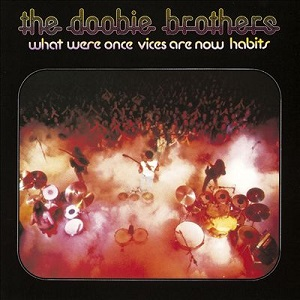 <i>What Were Once Vices Are Now Habits</i> 1974 studio album by The Doobie Brothers