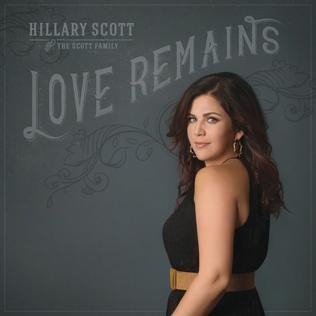 <i>Love Remains</i> (Hillary Scott album) 2016 studio album by Hillary Scott & the Scott Family