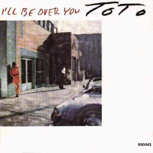 Ill Be Over You 1986 single by Toto