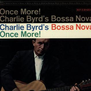 <i>Once More! Charlie Byrds Bossa Nova</i> 1963 studio album by Charlie Byrd