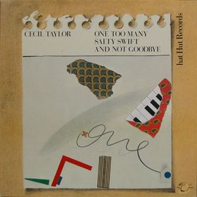 <i>One Too Many Salty Swift and Not Goodbye</i> 1980 live album by Cecil Taylor