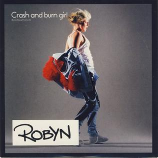 Crash and Burn Girl 2005 song performed by Robyn