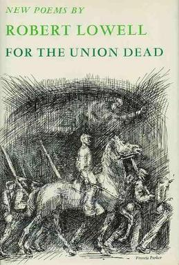 for the union dead For the union dead is a book of poems by robert lowell that was published by farrar, straus & giroux in 1964 it was lowell's sixth book it was lowell's sixth book.
