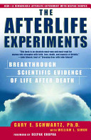 Gary E. Schwartz - The Afterlife Experiments Breakthrough Scientific Evidence of Life After Death.jpeg