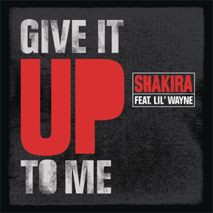 Give It Up to Me 2009 single by Shakira featuring Lil Wayne