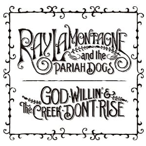 Ray_LaMontagne_and_the_Pariah_Dogs,_God_Willin%27_and_the_Creek_Don%27t_Rise.jpg