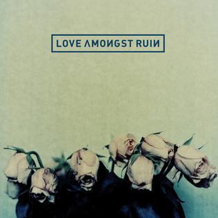 <i>Love Amongst Ruin</i> (album) 2010 studio album by Love Amongst Ruin