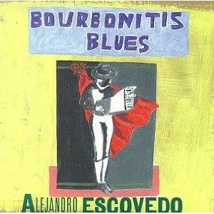 <i>Bourbonitis Blues</i> 1999 studio album by Alejandro Escovedo