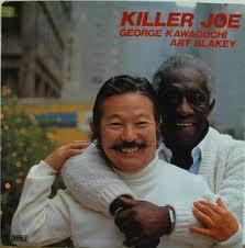 <i>Killer Joe</i> (George Kawaguchi & Art Blakey album) 1982 studio album by George Kawaguchi and Art Blakey