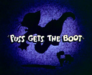 <i>Puss Gets the Boot</i> 1940 cartoon by Joseph Barbera, William Hanna, Rudolf Ising