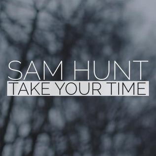 Take Your Time (Sam Hunt song) 2014 single by Sam Hunt