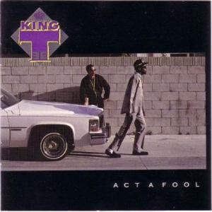 <i>Act a Fool</i> (album) 1988 studio album by King Tee