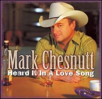 <i>Heard It in a Love Song</i> (album) 2006 studio album by Mark Chesnutt