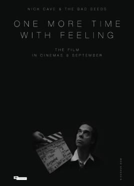 "Uppercase white text reads ""Nick Cave & the Bad Seeds"", ""One More Time with Feeling"" and ""the film, in cinemas 8 September"" against a black background. Below the text, a man in a white shirt and black suit jacket stares upward; a clapperboard with several instances of handwritten technical information is visible to the right of him. In the bottom-left corner black uppercase text on a white background reads ""Picturehouse Entetainment""; in the bottom-right corner ""NickCave.com"" is written in uppercase white text against the black background."