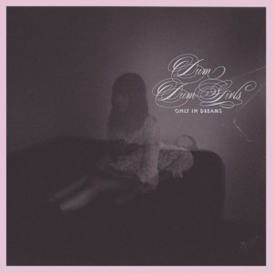 <i>Only in Dreams</i> (Dum Dum Girls album) 2011 studio album by Dum Dum Girls