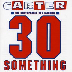 <i>30 Something</i> 1991 studio album by Carter the Unstoppable Sex Machine