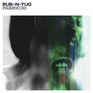 <i>Fabric 30</i> 2006 mix album by Rub-N-Tug