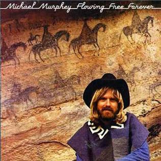 <i>Flowing Free Forever</i> 1976 studio album by Michael Martin Murphey