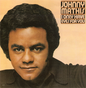 <i>I Only Have Eyes for You</i> (Johnny Mathis album) 1976 studio album by Johnny Mathis