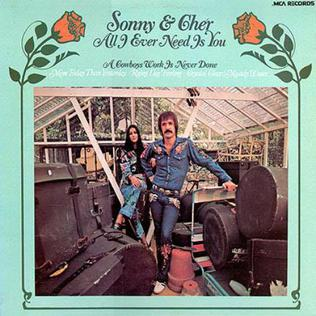 <i>All I Ever Need Is You</i> (1971 Sonny & Cher album) 1972 studio album by Sonny & Cher