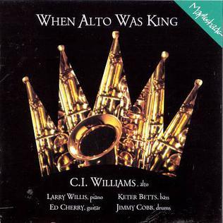 <i>When Alto Was King</i> 1997 studio album by C. I. Williams