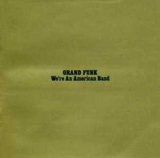 <i>Were an American Band</i> 1973 studio album by Grand Funk Railroad