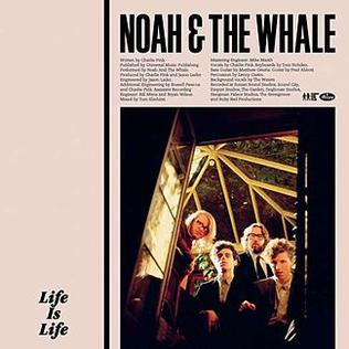 Life Is Life (song) Single by Noah and the Whale