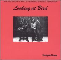 <i>Looking at Bird</i> 1981 studio album by Archie Shepp& Niels-Henning Ørsted Pedersen