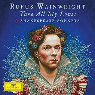 <i>Take All My Loves: 9 Shakespeare Sonnets</i> 2016 studio album by Rufus Wainwright