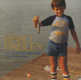 Im Gonna Miss Her (The Fishin Song) 2002 single by Brad Paisley