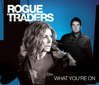 What Youre On 2008 single by Rogue Traders