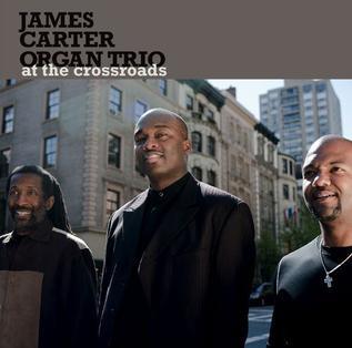 <i>At the Crossroads</i> 2011 studio album by James Carter Organ Trio