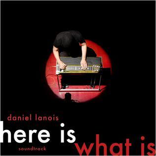 <i>Here Is What Is</i> 2007 studio album by Daniel Lanois