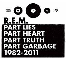 "The top third of the cover is a white background with black icons that represent a cassette tape, 7"" record, vinyl LP, Compact Disc, and audio waves with the word ""R.E.M."" underneath it in black. The bottom half is a black background with the words ""PART LIES / PART HEART / PART TRUTH / PART GARBAGE 1982-2011"" in white."