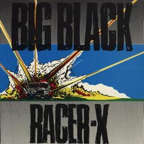 <i>Racer-X</i> 1984 EP by Big Black