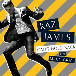 Cant Hold Back (song) 2009 single by Macy Gray and Kaz James