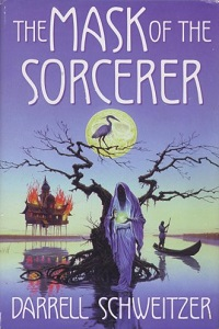 <i>The Mask of the Sorcerer</i> book by Darrell Schweitzer