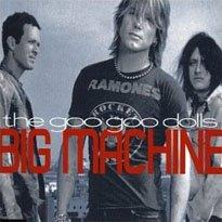 goo goo dolls big machine