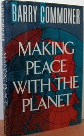 making peace with the planet Barry commoner: making peace with the planet making peace with the planet  by barry commoner new york: pantheon books, 1990 pp ix, 292 $1995.