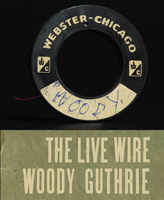 The Live Wire: Woody Guthrie in Performance 1949 artwork