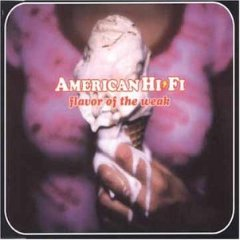 Flavor of the Weak 2001 single by American Hi-Fi