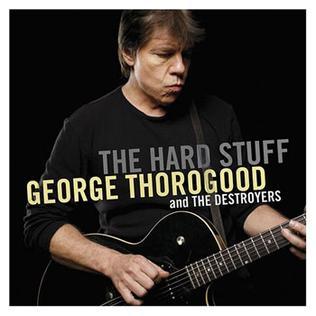<i>The Hard Stuff</i> 2006 studio album by George Thorogood and the Destroyers