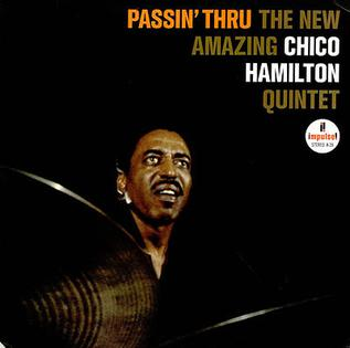 <i>Passin Thru</i> (Chico Hamilton album) 1963 studio album by Chico Hamilton