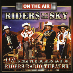 <i>Riders in the Sky Live from the Golden Age of Riders Radio Theater</i> 2006 live album by Riders in the Sky